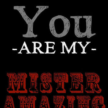 You are My Mister Amazing 18 X 24 Poster Men's by BrandonAddisArt