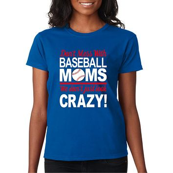 Baseball Mom Plus Size Shirt, Don't Mess with Baseball Moms We Don't Just Look Crazy Unisex T Shirt