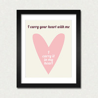 I carry your heart 8 x 10 modern print Inspirational quotes poster, wall decoration, I love you, sale