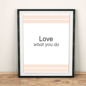 "Digital Download Wall Quotes Motivational Print Decor Home Decor ""Love what you do"" Typographic INSTANT DOWNLOAD"