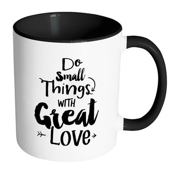 Motivational Mug Do Small Thing With Great Love White 11oz Accent Coffee Mugs