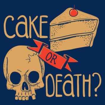 Cake Or Death? T-Shirt | SnorgTees
