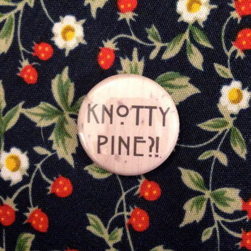 "Knotty Pine?! 1"" Button Pinback American Horror Story AHS Coven Fiona Supreme Quote Witch Bitchcraft"
