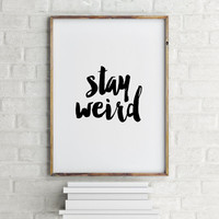 "Funny quote ""Stay Weird"" Funny Poster Instant Download Printable Quotes,Typography Print Wall Decor Home ArtWork Black and White"