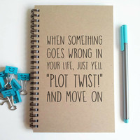 Writing journal, spiral notebook, cute diary, sketchbook, scrapbook, memory book -  Just yell plot twist and move on, motivational quote