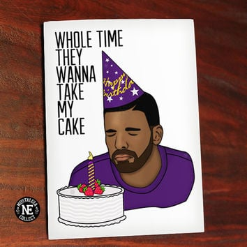 Fake Cake - Whole Time They Wanna Take My Cake - Drake Birthday Card - Funny Birthday Card - Rap Birthday Card - Hip Hop Birthday Card