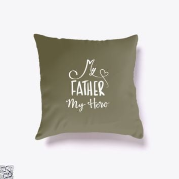 My Father My Hero, Father's Day Throw Pillow Cover
