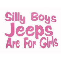 Silly Boy Jeeps Are For Girls Vinyl Decal Sticker Jeep Fun Pink