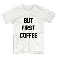 But First Coffee Unisex Graphic Tshirt, Adult Tshirt, Graphic Tshirt For Men & Women