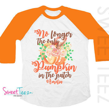 Big Sister Shirt Pumpkin Shirt No Longer The Only Pumpkin in the Patch Shirt Thanksgiving Shirt Orange Raglan Shirt Toddler Girl Youth Shirt