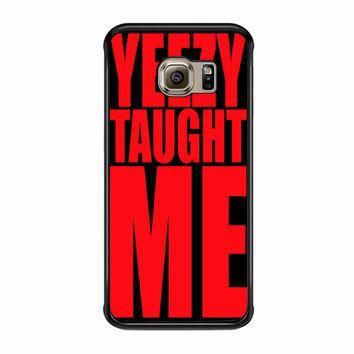 Yeezy Taught Me Samsung Galaxy S6 Edge Plus Case