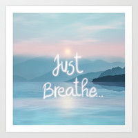 Just Breath... Art Print by vivianagonzalez