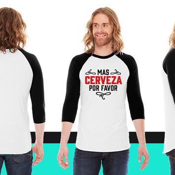 MAS CERVEZA POR FAVOR, spanish, beer, please American Apparel Unisex 3/4 Sleeve T-Shirt