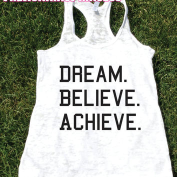 Dream Believe Achieve Burnout Tank top.Womens crossfit tank.Motivation exercise tank.Running tank top. Bootcamp tank.Sexy Gym Clothing