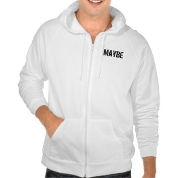 """""""Maybe...Maybe not..."""" Funny hoodie for men"""