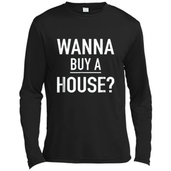 Wanna Buy A House - Popular Real Estate Agent Quote T-Shirt Long Sleeve Moisture Absorbing Shirt