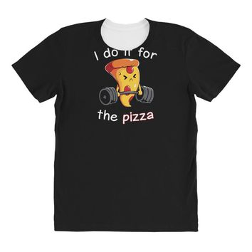 i do it for the pizza All Over Women's T-shirt