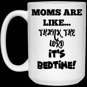 Moms Are Like Thank The Lord It's Bedtime 21504 15 oz. White Mug