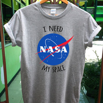 I need my space NASA shirt, Nasa tshirt, unisex shirt, moment shirt, audition shirt - Express shipping available USA