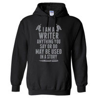 I Am A Writer Anything You Say Or Do May Be Used In A Story - Heavy Blend™ Hooded Sweatshirt