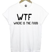 WTF WHERE'S THE FOOD T SHIRT TEE CARA TUMBLR HIPSTER GRUNGE WOMENS MENS FUNNY