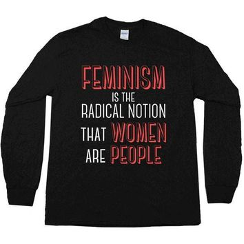 Feminism Is The Radical Notion That Women Are People -- Unisex Long-Sleeve