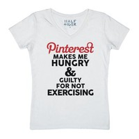 Pinterest Makes Me Hungry and Guilty-Female White T-Shirt