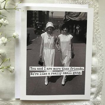 You and I are More Than Friends. We're Like a Really Small Gang Funny Vintage Style Happy Birthday Card Friends Greeting Card FREE SHIPPING