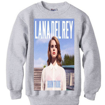 Lana Del Rey born to die sweatshirt sweater indie hipster pop punk rock hip hop rock n roll hard rock r n b