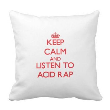 Keep calm and listen to ACID RAP Pillow
