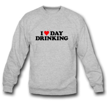 I LOVE DAY DRINKING SWEATSHIRT CREWNECK