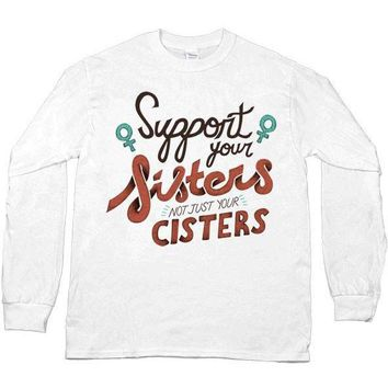 Support Your Sisters, Not Just Your Cis-ters -- Unisex Long-Sleeve