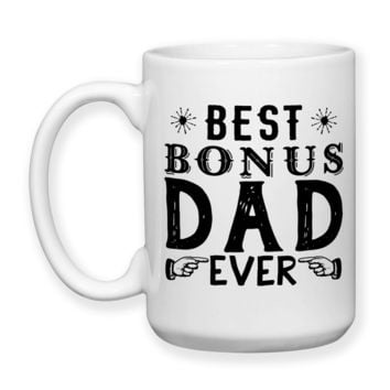 Best Bonus Dad Ever, Step Father, Step Dad, Father's Day, Step Father Birthday, Step Dad Birthday, Bonus Dad, 15oz Coffee Mug
