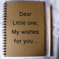 Dear Little One, my wishes for you... - 5 x 7 journal
