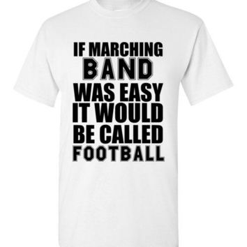If Marching Band was Easy it Would Be Called Football T-Shirt