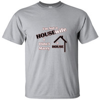 I'M NOT A HOUSE WIFE I DIDN'T MARRY A HOUSE GREAT SHIRT - Ultracotton T-Shirt