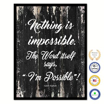 Nothing Is Impossible The Word Itself Says I'm Possible Audrey Hepburn Inspirational Quote Saying Framed Canvas Print Gift Ideas Home Decor Wall Art 122290 Black
