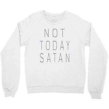 Not Today Satan Crewneck Sweatshirt