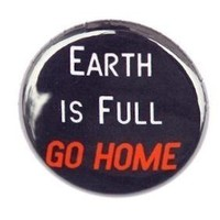 Earth Is Full Go Home Button Pin by theangryrobot
