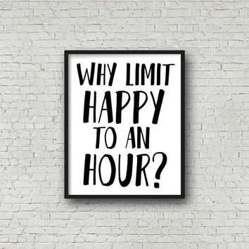 Happy Hour Quotes Why Limit Happy To An Hour? Quote   Bar from SincerelyByNicole on Happy Hour Quotes