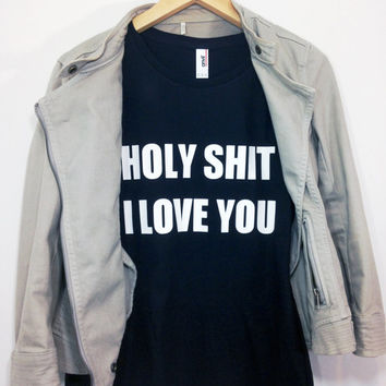 Mature Content Holy S*** I Love You Tshirt Tumblr Shirt Cool Funny Shirt Love BFF