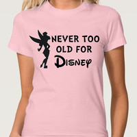 Never Too Old For Disney Tinkerbell (Multi-Color Choices) Womens T-Shirts