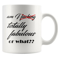 Am I fucking/totally fabulous or what - Profanity Mug - sarcastic gift, profanity gift, Fuck Gift, rude mug, Sassy Novelty Mug, Gag Gift