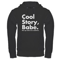 Cool Story Babe Hoodie on CafePress.com