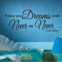 Follow your dreams and never say never Justin Beiber quote vinyl wall art decal