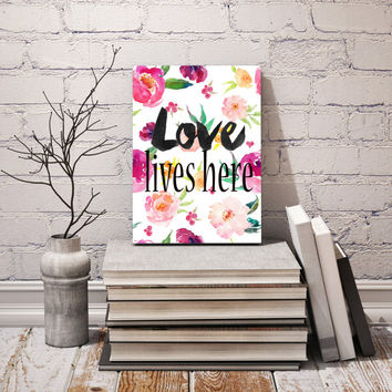 LOVE LIVES HERE printable art,typography print, floral art, flower print,home decor,wall art,love live here print, instant download