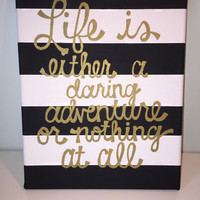 Life is Either a Daring Adventure Or Nothing At All Quote Canvas, 8x10in. Black and White Striped Canvas, Gold Lettering