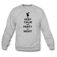 Keep Calm and Party All Night Sweatshirt
