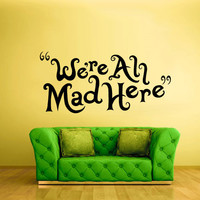 Wall Decal Vinyl Sticker Decals We all mad here Alice magic words sign Quote (z1489)