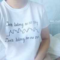 Don't belong to no city, don't belong to no man shirt